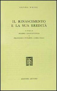 Foto Cover di Il Rinascimento e la sua eredità, Libro di Georg Weise, edito da Liguori