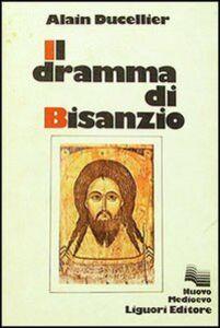 Foto Cover di Il dramma di Bisanzio, Libro di Alain Ducellier, edito da Liguori