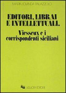 Libro Editori, librai e intellettuali. Vieusseux e i corrispondenti siciliani Maria Jolanda Palazzolo