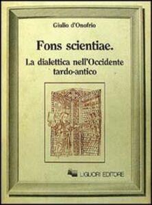 Foto Cover di Fons scientiae. La dialettica nell'Occidente tardo-antico, Libro di Giulio D'Onofrio, edito da Liguori