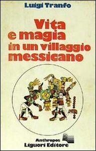 Libro Vita e magia in un villaggio messicano Luigi Tranfo