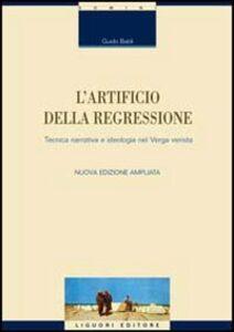 Libro L' artificio della regressione. Tecnica narrativa e ideologia nel Verga verista Guido Baldi