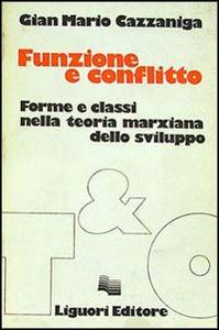 Libro Funzione e conflitto. Forme e classi nella teoria marxiana dello sviluppo G. Mario Cazzaniga