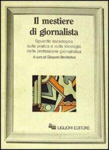 Libro Il mestiere di giornalista. Sguardo sociologico sulla pratica e sulla ideologia della professione giornalistica Giovanni Bechelloni