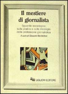 Il mestiere di giornalista. Sguardo sociologico sulla pratica e sulla ideologia della professione giornalistica - Giovanni Bechelloni - copertina