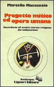 Libro Progetto mitico ed opera umana. Contributo alla analisi storico-religiosa dei millenarismi Marcello Massenzio