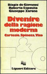 Libro Divenire della ragione moderna. Cartesio, Spinoza, Vico Biagio De Giovanni , Roberto Esposito , Giuseppe Zarone