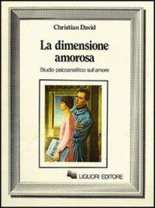 Foto Cover di La dimensione amorosa. Studio psicoanalitico sull'amore, Libro di Christian N. David, edito da Liguori
