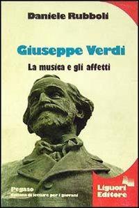 Giuseppe Verdi. La musica e gli affetti - Rubboli Daniele - wuz.it