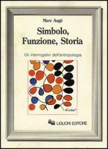 Foto Cover di Simbolo, funzione, storia. Gli interrogativi dell'antropologia, Libro di Marc Augé, edito da Liguori