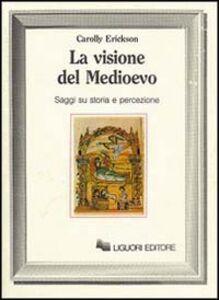 Foto Cover di La visione del Medioevo. Saggi su storia e percezione, Libro di Carolly Erickson, edito da Liguori