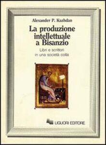 Libro La produzione intellettuale a Bisanzio. Libri e scrittori in una società colta Alexander P. Kazhdan
