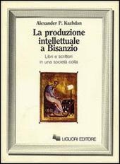 La produzione intellettuale a Bisanzio. Libri e scrittori in una società colta