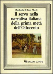 Libro Il servo nella narrativa italiana della prima metà dell'Ottocento Margherita Di Fazio Alberti
