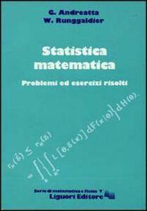 Libro Statistica matematica. Problemi ed esercizi risolti Giovanni Andreatta , Wolfgang J. Runggaldier