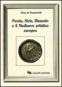 Libro Persia, Siria, Bisanzio e il Medioevo artistico europeo Gèza De Francovich
