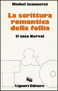 Foto Cover di La scrittura romantica della follia. Il caso Nerval, Libro di Michel Jeanneret, edito da Liguori