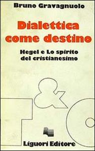 Libro Dialettica come destino. Hegel e lo spirito del cristianesimo Bruno Gravagnuolo