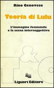 Libro Teoria di Lulu. L'immagine femminile e la scena intersoggettiva Rino Genovese