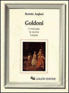 Foto Cover di Goldoni. Il mercato, la scena, l'utopia, Libro di Bartolo Anglani, edito da Liguori
