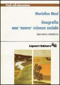 Foto Cover di Geografia. Una «Nuova» scienza sociale, Libro di Marielisa Muzi, edito da Liguori