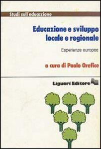 Libro Educazione e sviluppo locale e regionale. Esperienze europee Paolo Orefice