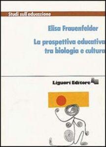 Libro La prospettiva educativa tra biologia e cultura Elisa Frauenfelder