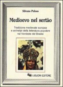 Foto Cover di Medioevo nel Sertao. Tradizione medievale europea e archetipi della letteratura popolare nel Nordeste del Brasile, Libro di Silvano Peloso, edito da Liguori