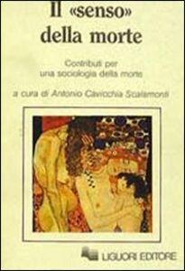 Foto Cover di Il senso della morte. Contributi per una sociologia della morte, Libro di  edito da Liguori