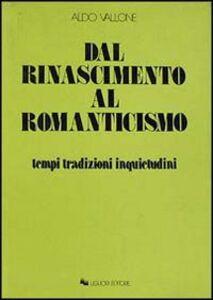 Libro Dal Rinascimento al Romanticismo. Tempi, tradizioni, inquietudini Aldo Vallone