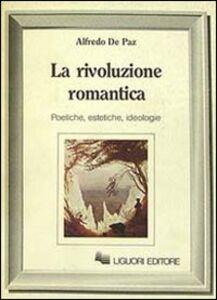 Libro La rivoluzione romantica. Poetiche, estetiche, ideologie Alfredo De Paz