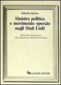 Libro Sinistra politica e movimento operaio negli Stati Uniti. Dal primo dopoguerra alla repressione liberal-maccartista Malcolm Sylvers