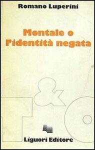 Libro Montale o l'identità negata Romano Luperini