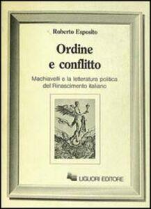 Libro Ordine e conflitto. Machiavelli e la letteratura politica del Rinascimento italiano Roberto Esposito