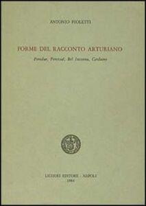 Foto Cover di Forme del racconto arturiano. Peredur, Perceval, Bel Inconnu, Carduino, Libro di Antonio Pioletti, edito da Liguori