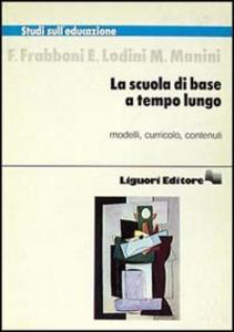 Libro La scuola di base a tempo lungo Franco Frabboni , Eugenia Lodini , M. Manini