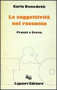 Libro La soggettività del racconto. Proust e Svevo Carla Benedetti