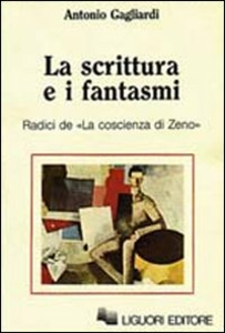 Libro La scrittura e i fantasmi. Radici de La coscienza di Zeno Antonio Gagliardi