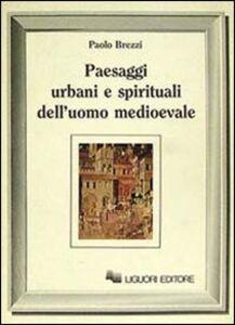 Foto Cover di Paesaggi urbani e spirituali dell'uomo medioevale, Libro di Paolo Brezzi, edito da Liguori