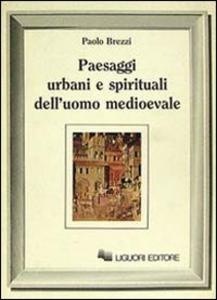 Libro Paesaggi urbani e spirituali dell'uomo medioevale Paolo Brezzi