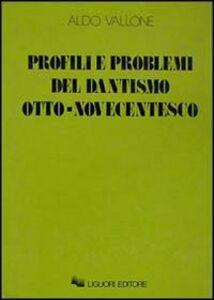 Libro Profili e problemi del dantismo otto-novecentesco Aldo Vallone