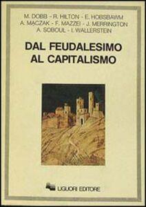 Foto Cover di Dal feudalesimo al capitalismo, Libro di  edito da Liguori