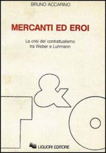 Libro Mercanti ed eroi. La crisi del contrattualismo tra Weber e Luhmann Bruno Accarino