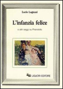 Libro L' infanzia felice e altri saggi su Pirandello Lucio Lugnani