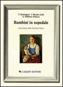 Libro Bambini in ospedale. Una ricerca dalla Tavistock Clinic Tim Dartington , Isabel Menzies Lyth , Gianna Williams Polacco