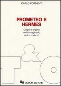 Libro Prometeo e Hermes. Colpa e origine nell'immaginario moderno Carlo Formenti