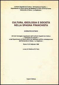 Cultura, ideologia e società nella Spagna franchista. Atti del Convegno (Roma, 12-19 febbraio 1986) - Di Febo Giuliana - wuz.it