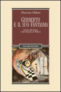 Foto Cover di Gerberto e il suo fantasma. Tecniche della fantasia e della letteratura nel Medioevo, Libro di Massimo Oldoni, edito da Liguori