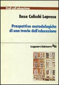 Libro Prospettive metodologiche di una teoria dell'educazione Enza Colicchi Lapresa