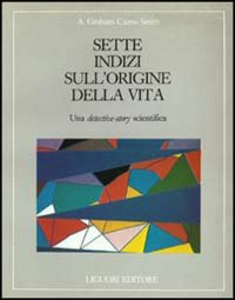 Libro Sette indizi sull'origine della vita. Una detective-story scientifica A. Graham Cairns Smith